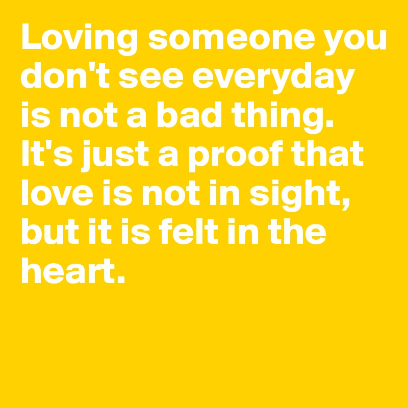 loving someone you don t see everyday is not a bad thing it s just rh boldomatic com