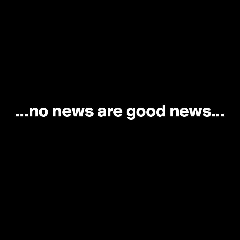 ...no news are good news...