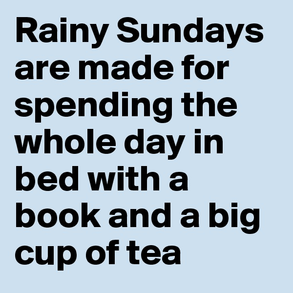 Rainy Sundays are made for spending the whole day in bed with a book and a big cup of tea