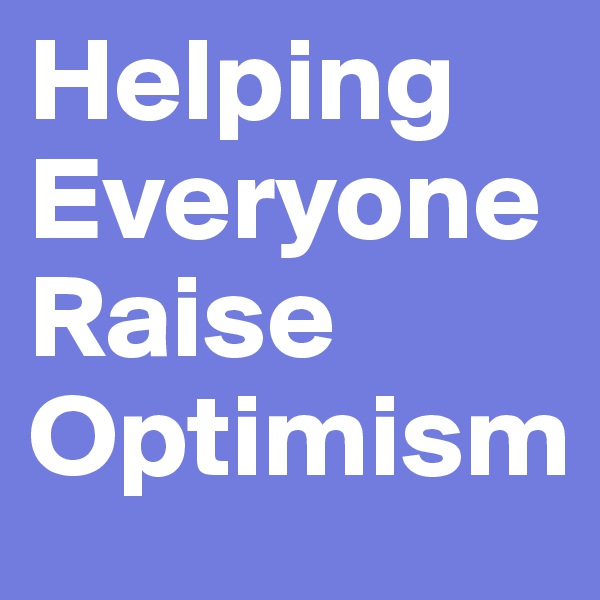 Helping Everyone Raise Optimism