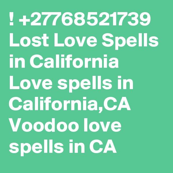 ! +27768521739 Lost Love Spells in California Love spells in California,CA Voodoo love spells in CA