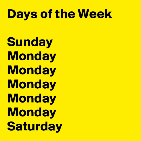 Days of the Week  Sunday Monday Monday Monday Monday Monday Saturday