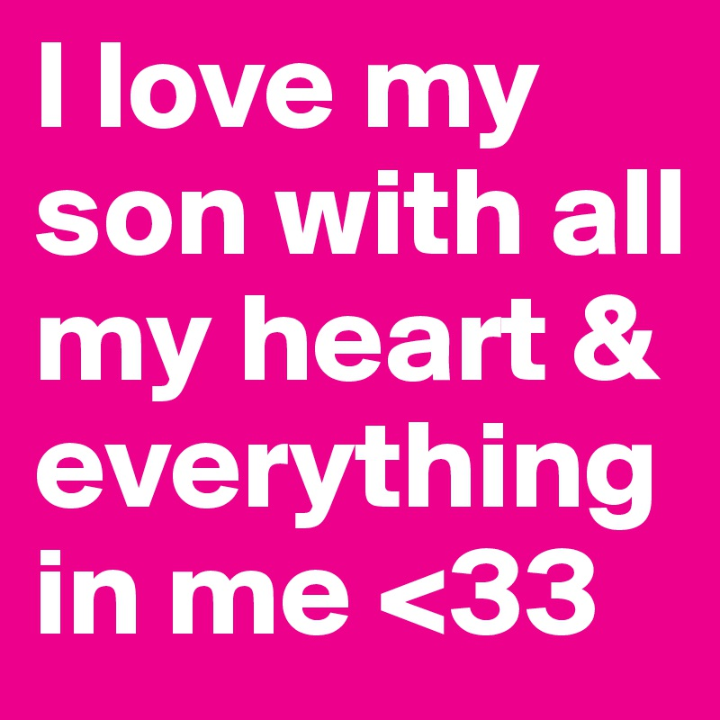 i love my wife and son