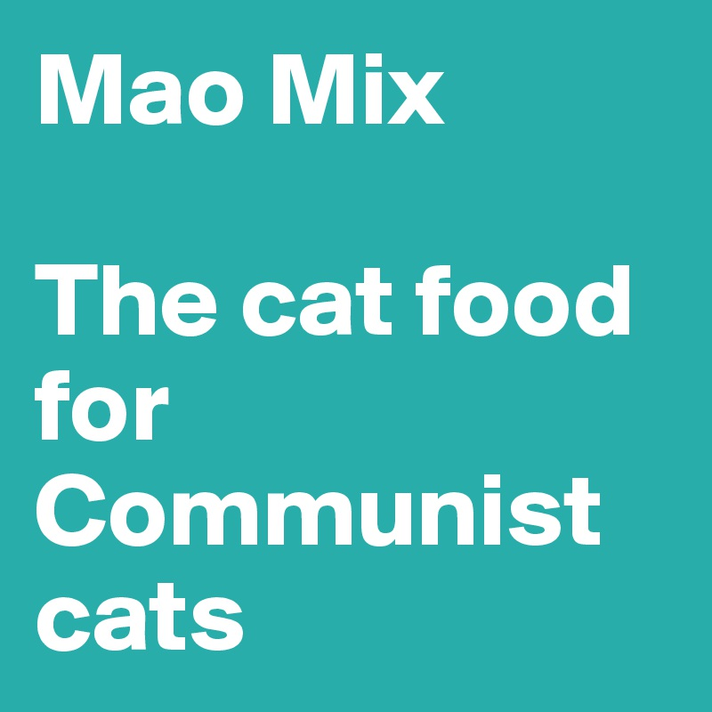 Mao Mix  The cat food for Communist cats