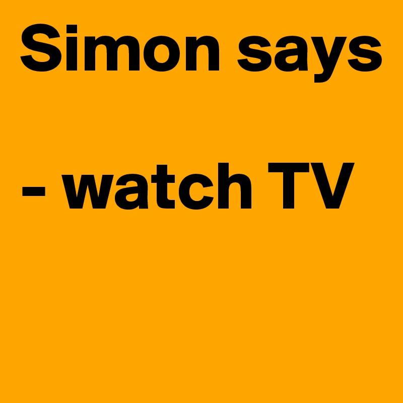 Simon says  - watch TV
