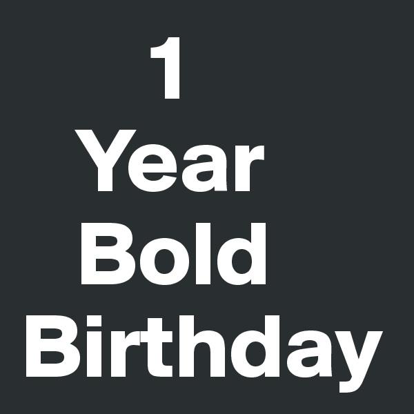 1    Year    Bold Birthday