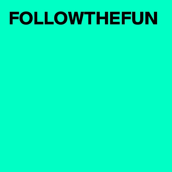 FOLLOWTHEFUN