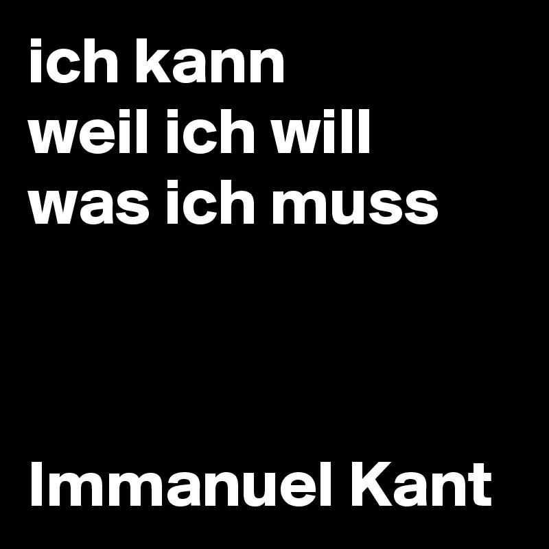 ich kann weil ich will was ich muss    Immanuel Kant