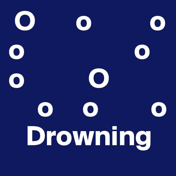 O       o          o o                   o o           O      o     o         o    Drowning
