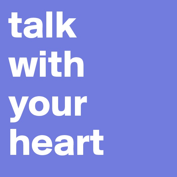 talk with your heart