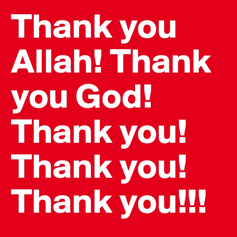 thank you allah Thank you allah (swt): be thankful of what you have and stop complaining allah (swt) has been generous towards you, thank allah (swt) in return.