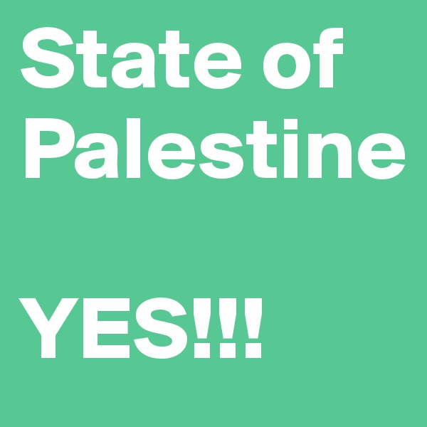 State of Palestine  YES!!!