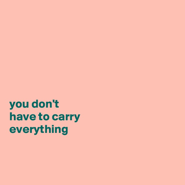 you don't  have to carry  everything