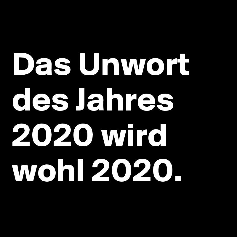 Das Unwort des Jahres 2020 wird wohl 2020.