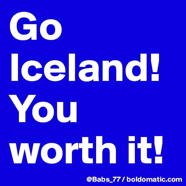 Go Iceland! You worth it!