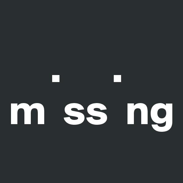 .      . m  ss  ng