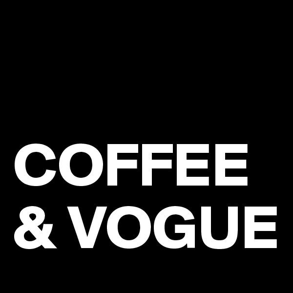 COFFEE & VOGUE