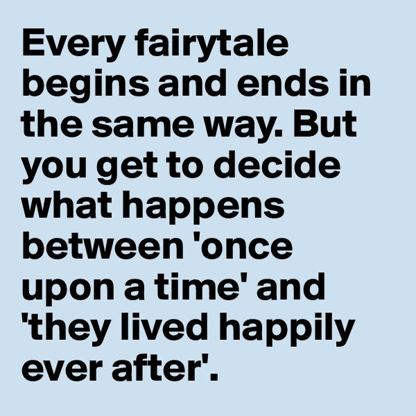 Every fairytale begins and ends in the same way. But you get to decide what happens between 'once upon a time' and 'they lived happily ever after'.