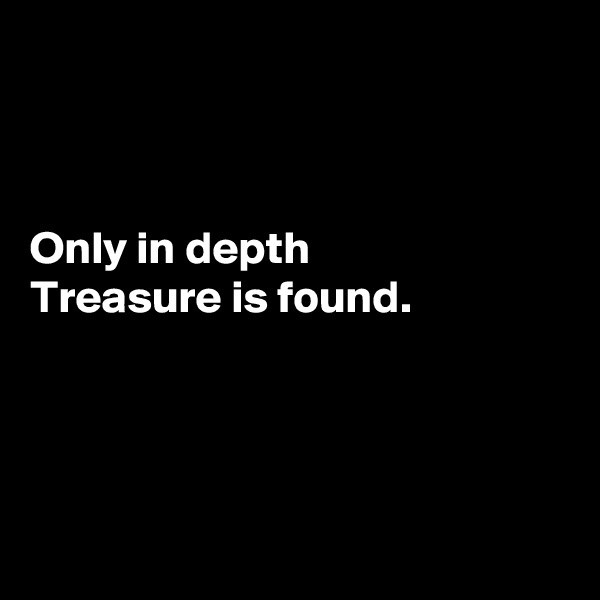 Only in depth Treasure is found.