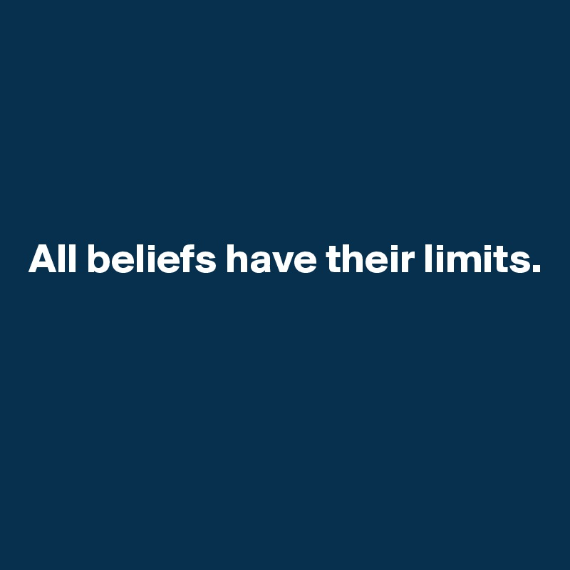 All beliefs have their limits.