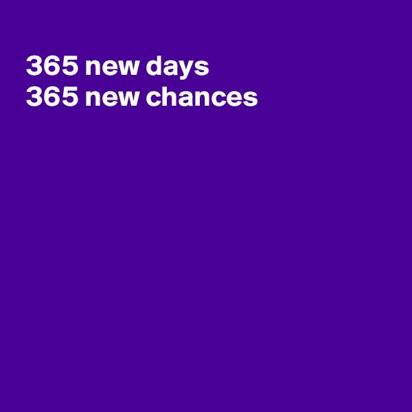 365 new days  365 new chances
