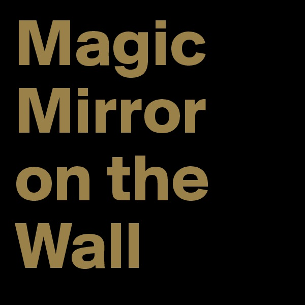 Magic Mirror on the Wall