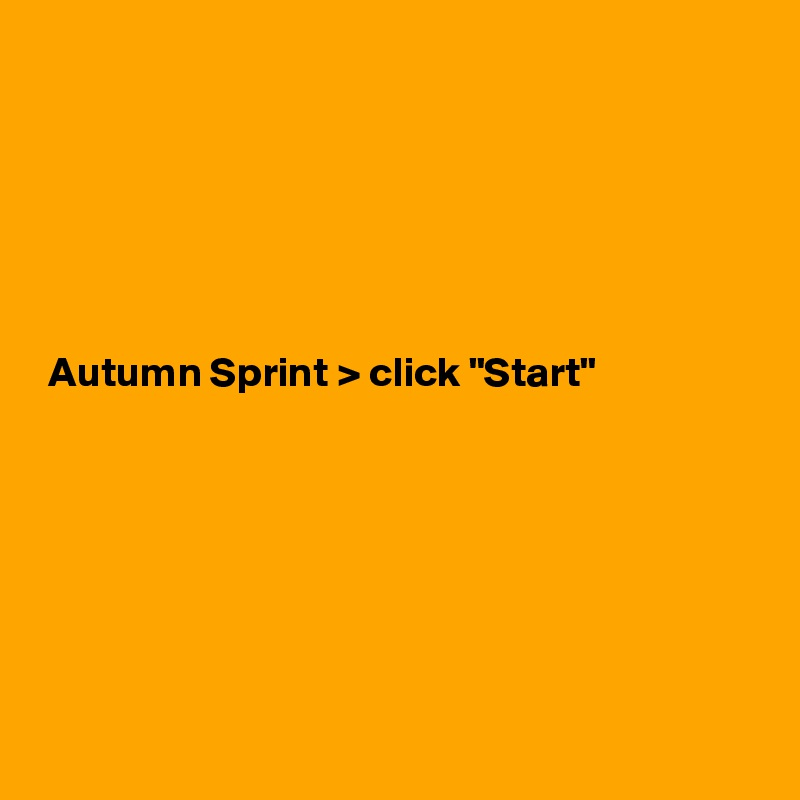 "Autumn Sprint > click ""Start"""