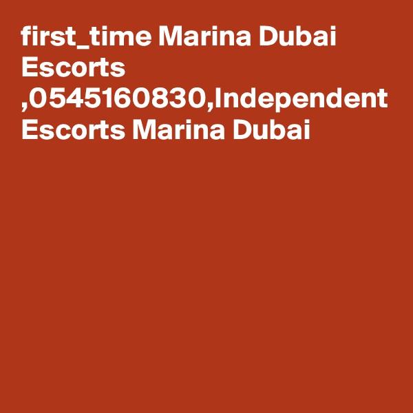 first_time Marina Dubai Escorts ,0545160830,Independent Escorts Marina Dubai