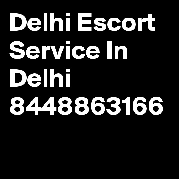 Delhi Escort Service In Delhi 8448863166