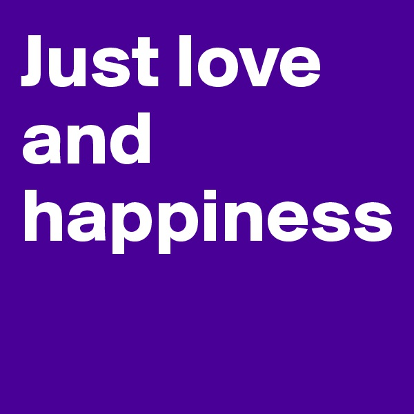 Just love and happiness