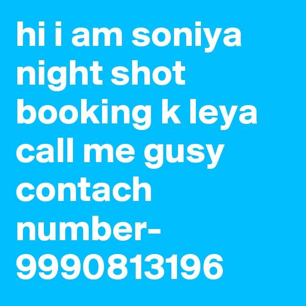 hi i am soniya night shot booking k leya call me gusy contach number- 9990813196