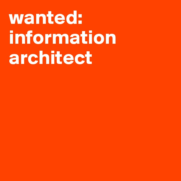 wanted: information architect
