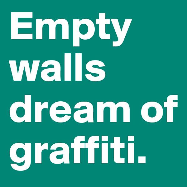 Empty walls dream of graffiti.