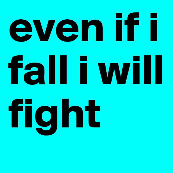 even if i fall i will fight