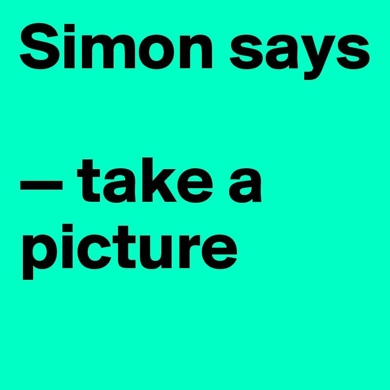 Simon says  — take a picture