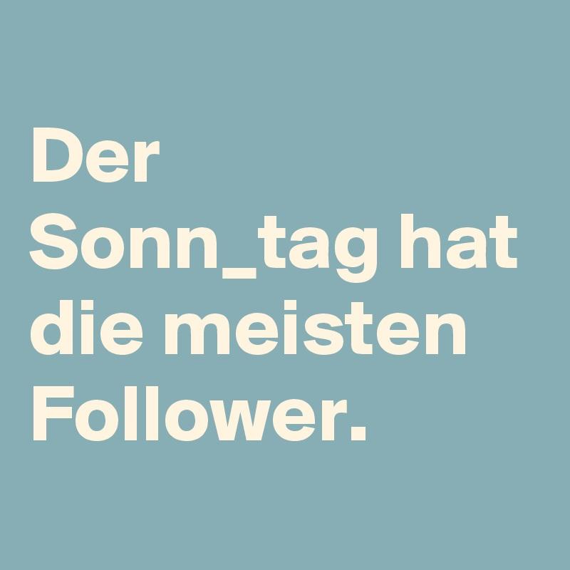 Der Sonn_tag hat die meisten Follower.