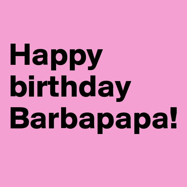 Happy birthday Barbapapa!