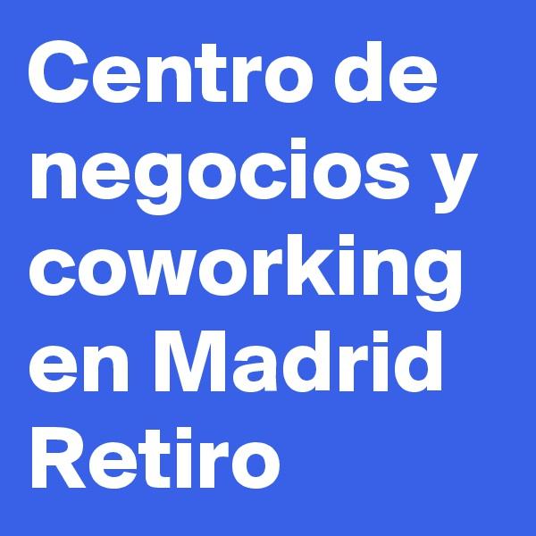 Centro de negocios y coworking en Madrid Retiro