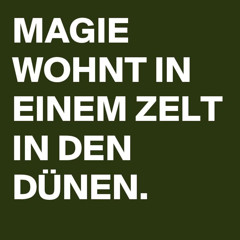 MAGIE WOHNT IN EINEM ZELT IN DEN DÜNEN.