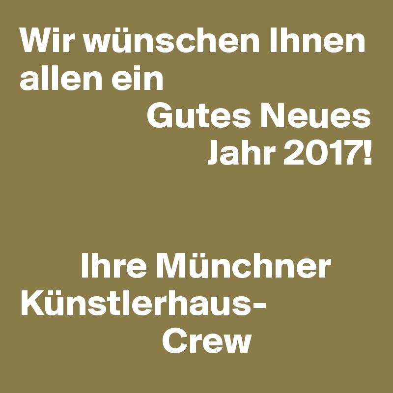 Wir wünschen Ihnen allen ein Gutes Neues Jahr 2017! Ihre Münchner ...