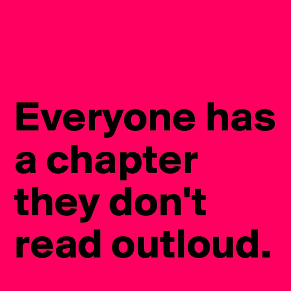Everyone has a chapter they don't read outloud.