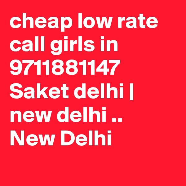 cheap low rate call girls in 9711881147 Saket delhi | new delhi .. New Delhi