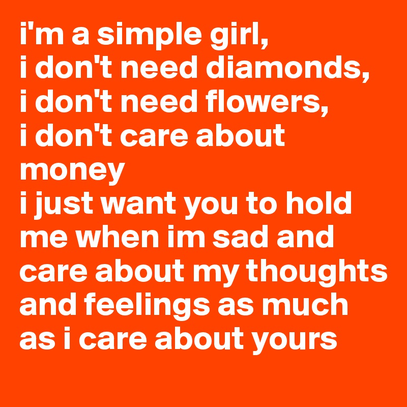 im just a simple girl Lyrics to 'small town girl' by journey: just a small town girl livin' in a lonely world she took the midnight train goin' anywhere just a city boy born and.