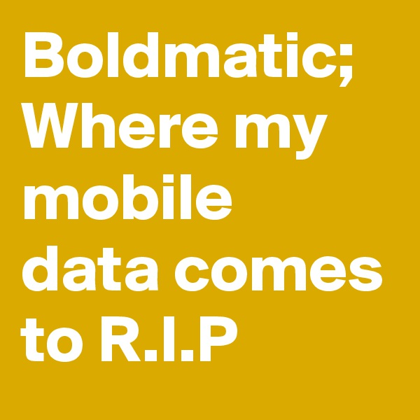 Boldmatic; Where my mobile data comes to R.I.P