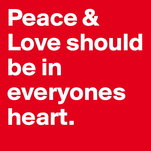 Peace & Love should be in everyones heart.
