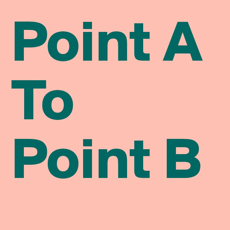 Point A To  Point B