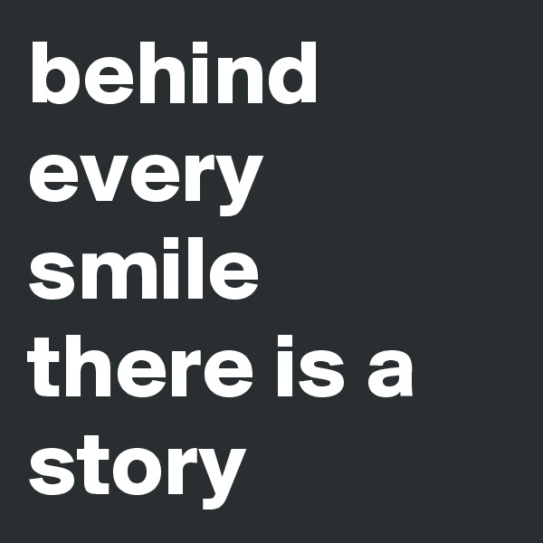 behind every smile there is a story