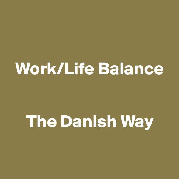 Work/Life Balance        The Danish Way