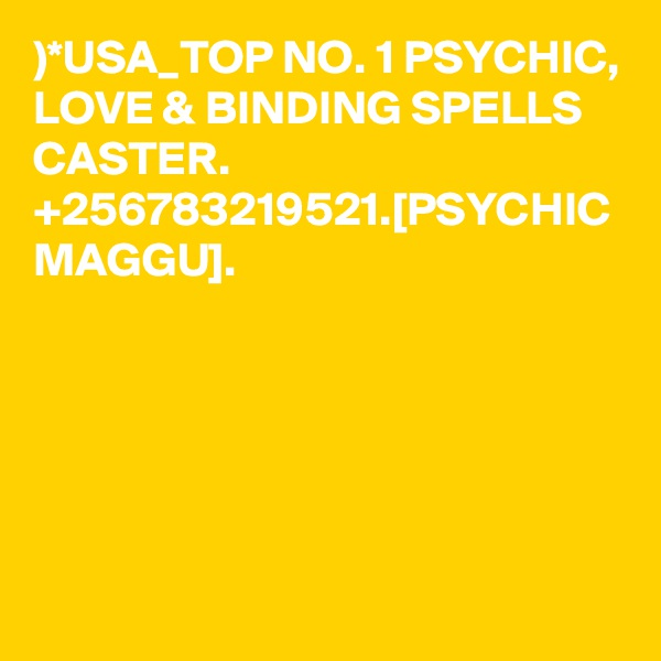 )*USA_TOP NO. 1 PSYCHIC, LOVE & BINDING SPELLS CASTER. +256783219521.[PSYCHIC MAGGU].