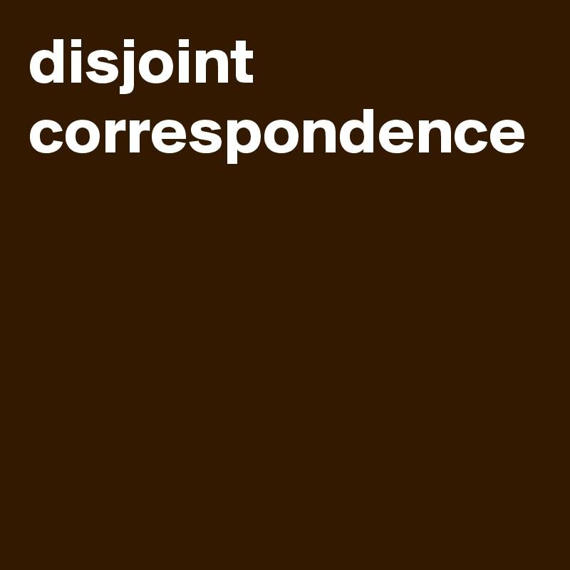 disjoint correspondence